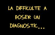 LA DIFFICULTÉ A POSER UN DIAGNOSTIC
